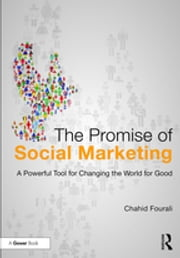 The Promise of Social Marketing - A Powerful Tool for Changing the World for Good ebook by Chahid Fourali