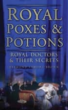 Royal Poxes & Potions - Royal Doctors & Their Secrets ebook by Raymond Lamont Brown