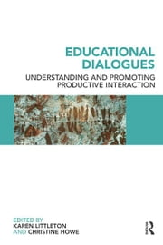 Educational Dialogues - Understanding and Promoting Productive interaction ebook by Karen Littleton,Christine Howe