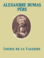 Louise de la Valliere ebook by Alexandre Dumas père