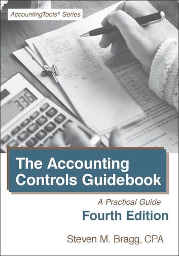 The Accounting Controls Guidebook: Fourth Edition - A Practical Guide ebook by Steven Bragg