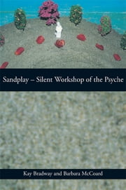 Sandplay: Silent Workshop of the Psyche ebook by Kay Bradway,Barbara McCoard