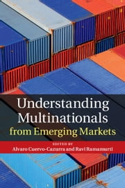 Understanding Multinationals from Emerging Markets ebook by Alvaro Cuervo-Cazurra,Ravi Ramamurti