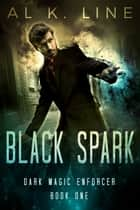 Black Spark ebook by Al K. Line