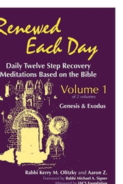Renewed Each Day—Genesis & Exodus - Daily Twelve Step Recovery Meditations Based on the Bible ebook by Rabbi Kerry M. Olitzky,Aaron Z.,The JACS Foundation,Rabbi Michael A. Signer