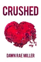 Crushed ebook by Dawn Rae Miller