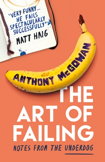 The Art of Failing - Notes from the Underdog ebook by Anthony McGowan