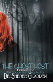 The Ghost Host: Episode 2 ebook by DelSheree Gladden