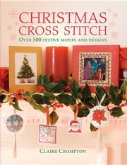 Christmas Cross Stitch ebook by Crompton, Claire