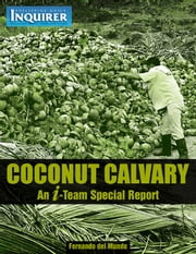 Coconut Calvary: An Inquirer I-Team Special Report ebook by Philippine Daily Inquirer, Inc.
