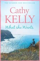 What She Wants ebook by Cathy Kelly