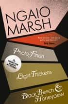 Inspector Alleyn 3-Book Collection 11: Photo-Finish, Light Thickens, Black Beech and Honeydew ebook by Ngaio Marsh
