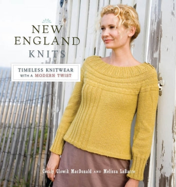 New England Knits - Timeless Knitwear with a Modern Twist ebook by Cecily Macdonald,Melissa LaBarre
