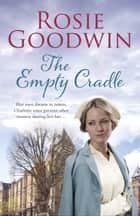 The Empty Cradle - An unforgettable saga of compassion in the face of adversity ebook by Rosie Goodwin
