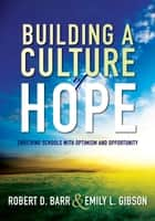 Building a Culture of Hope ebook by Robert D. Barr,Emily L. Gibson