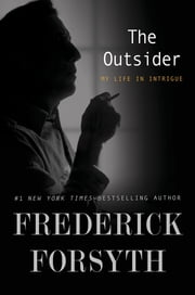 The Outsider - My Life in Intrigue ebook by Frederick Forsyth
