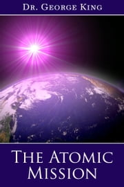 The Atomic Mission ebook by George King