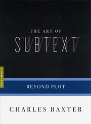 The Art of Subtext - Beyond Plot ebook by Charles Baxter