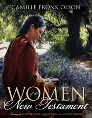 Women of the New Testament - 0 ebook by <p>Camille Fronk Olson is a professor of ancient scripture at Brigham Young University. She is the author of Women of the Old Testament; Mary,Martha,and Me; and In the Hands of the Potter. Her doctoral studies focused on Palestinian families in the West Bank and the Gaza Strip,considering cultural influences on future aspirations in the midst of racial and religious conflict. Sister Olson,who was formerly dean of students at LDS Business College,serves as chair of the Department of Ancient Scripture at BYU. She and her husband,Paul,have two children and four grandchildren and reside in Provo,Utah.</p>,0,0