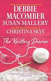 The Knitting Diaries - The Twenty-First Wish\Coming Unraveled\Return to Summer Island ebook by Susan Mallery,Debbie Macomber,Christina Skye