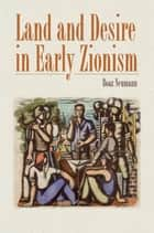 Land and Desire in Early Zionism ebook by Boaz Neumann
