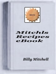 Mitchls Recipes ebook by Billy Mitchell