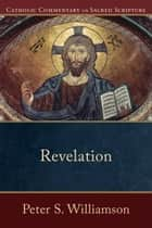 Revelation (Catholic Commentary on Sacred Scripture) 電子書 by Peter S. Williamson, Peter Williamson, Mary Healy