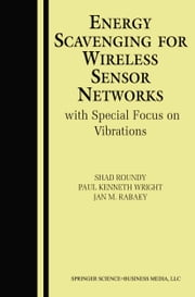 Energy Scavenging for Wireless Sensor Networks - with Special Focus on Vibrations ebook by Shad Roundy,Paul Kenneth Wright,Jan M. Rabaey