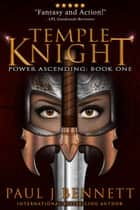 Temple Knight - An Epic Fantasy Novel ebook by Paul J Bennett