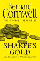 Sharpe's Gold: The Destruction of Almeida, August 1810 (The Sharpe Series, Book 9) ebook by Bernard Cornwell