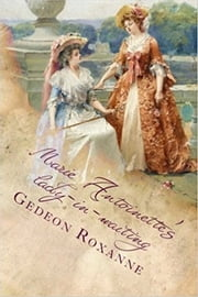 MARIE ANTOINETTE'S LADY-IN-WAITING ebook by Roxanne Gedeon