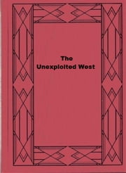 The Unexploited West ebook by Ernest J. Chambers