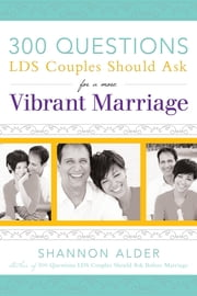 300 Questions to Ask for a More Vibrant Marriage ebook by Shannon L. Alder