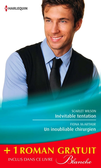 Inévitable tentation - Un inoubliable chirurgien - Un remarquable diagnostic - (promotion) eBook by Scarlet Wilson,Fiona McArthur,Lucy Clark