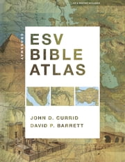 Crossway ESV Bible Atlas ebook by John D. Currid,David P. Barrett
