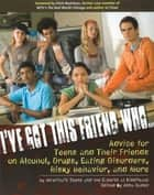 I've Got This Friend Who - Advice for Teens and Their Friends on Alcohol, Drugs, Eating Disorders, Risky Behavior, and More ebook by Anonymous