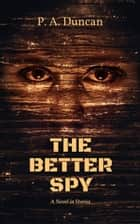 The Better Spy ebook by P. A. Duncan