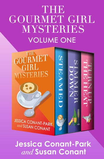 The Gourmet Girl Mysteries Volume One - Steamed, Simmer Down, and Turn Up the Heat ebook by Susan Conant,Jessica Conant-Park