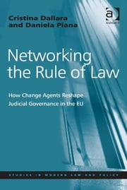 Networking the Rule of Law - How Change Agents Reshape Judicial Governance in the EU ebook by Dr Cristina Dallara,Dr Daniela Piana,Professor Ralf Rogowski
