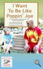 I Want To Be Like Poppin Joe - A True Story Promoting Inclusion and Self-Determination ebook by Jo Meserve Mach, Vera Lynne Stroup-Rentier, Mary Birdsell