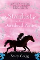 Stardust and the Daredevil Ponies (Pony Club Secrets, Book 4) eBook by Stacy Gregg