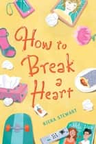 How to Break a Heart ebook by Kiera Stewart
