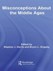 Misconceptions About the Middle Ages ebook by Stephen Harris,Bryon  L. Grigsby