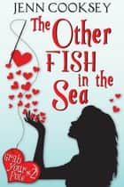 The Other Fish in the Sea (Grab Your Pole #2) ebook by Jenn Cooksey