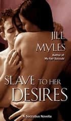 Slave to her Desires ebook by Jill Myles
