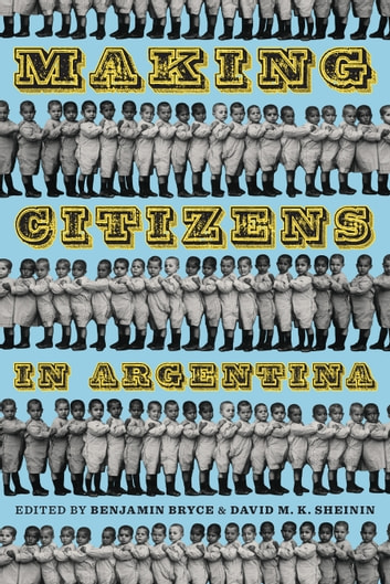 Making Citizens in Argentina ebook by