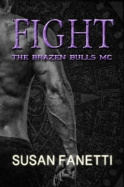 Fight - The Brazen Bulls MC, #6 ebook by Susan Fanetti