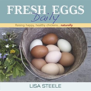 Fresh Eggs Daily - Raising Happy, Healthy Chickens...Naturally ebook by Lisa Steele