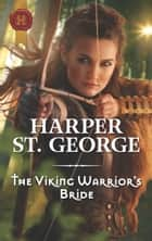 The Viking Warrior's Bride - A Passionate Viking Romance ebook by Harper St. George