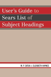 User's Guide to Sears List of Subject Headings ebook by Mohinder P. Satija,Dorothy Elizabeth Haynes